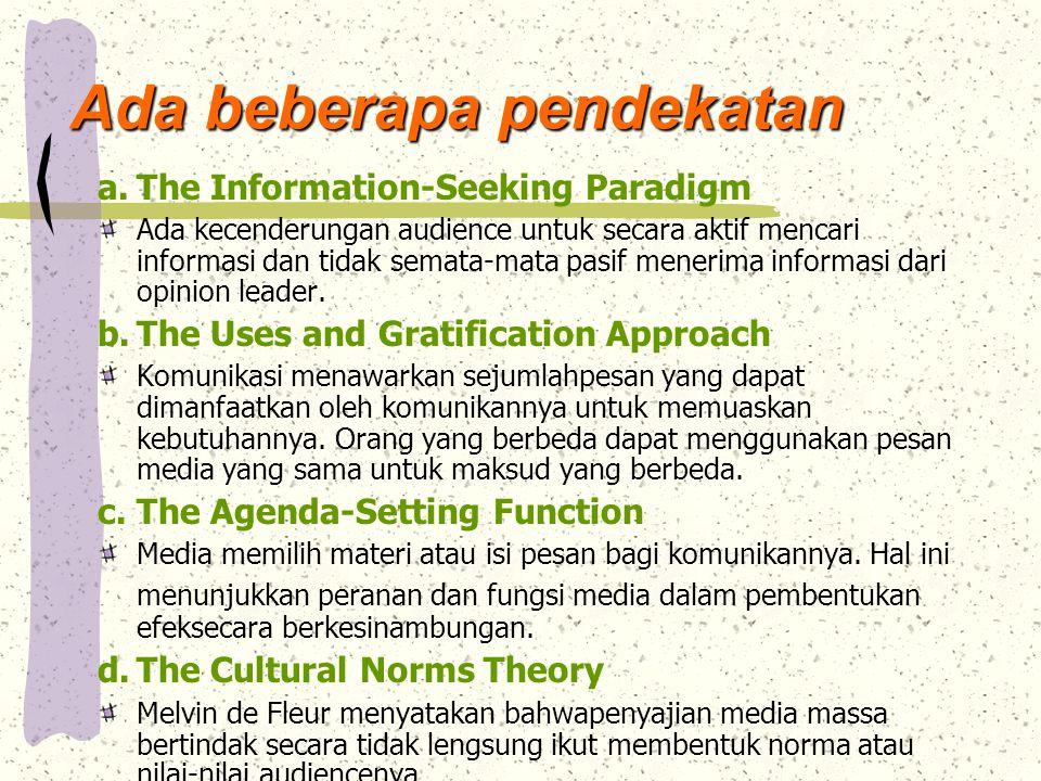 Ada beberapa pendekatan a.The Information-Seeking Paradigm Ada kecenderungan audience untuk secara aktif mencari informasi dan tidak semata-mata pasif