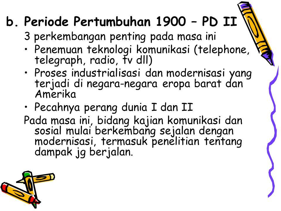 b. Periode Pertumbuhan 1900 – PD II 3 perkembangan penting pada masa ini Penemuan teknologi komunikasi (telephone, telegraph, radio, tv dll) Proses in