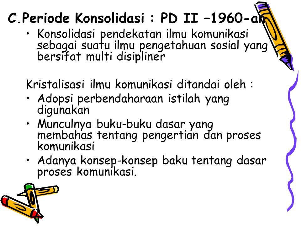 C.Periode Konsolidasi : PD II –1960-an Konsolidasi pendekatan ilmu komunikasi sebagai suatu ilmu pengetahuan sosial yang bersifat multi disipliner Kri