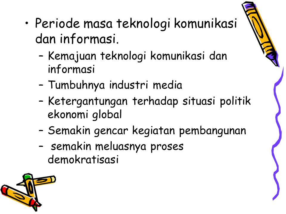 Periode masa teknologi komunikasi dan informasi. –K–Kemajuan teknologi komunikasi dan informasi –T–Tumbuhnya industri media –K–Ketergantungan terhadap