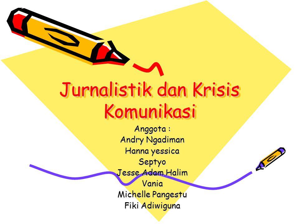 Jurnalistik dan Krisis Komunikasi Anggota : Andry Ngadiman Hanna yessica Septyo Jesse Adam Halim Vania Michelle Pangestu Fiki Adiwiguna