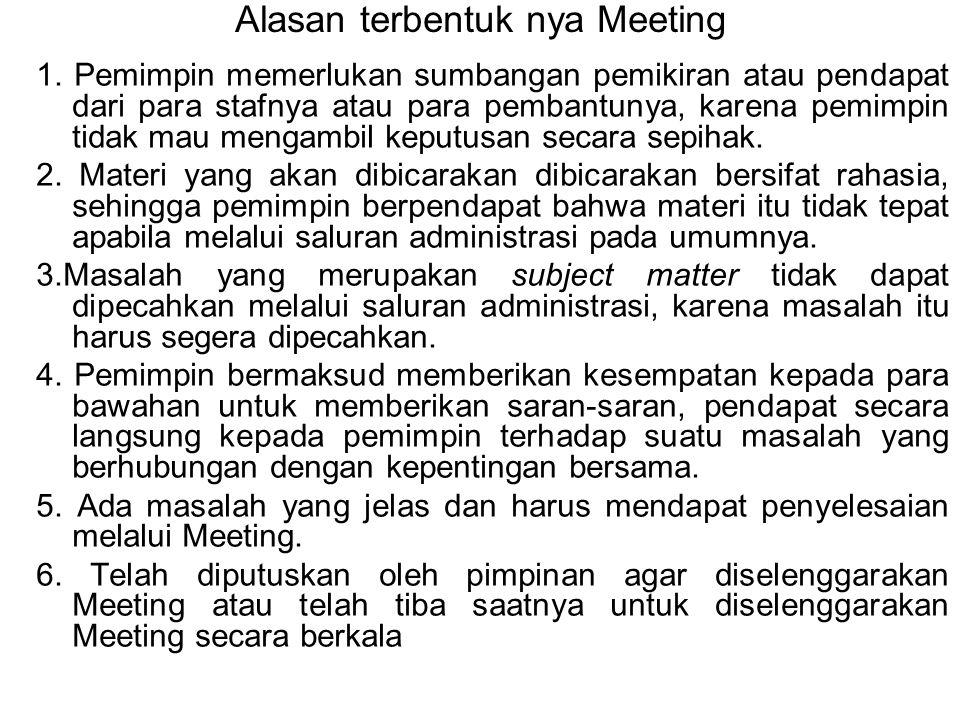 Alasan terbentuk nya Meeting 1. Pemimpin memerlukan sumbangan pemikiran atau pendapat dari para stafnya atau para pembantunya, karena pemimpin tidak m