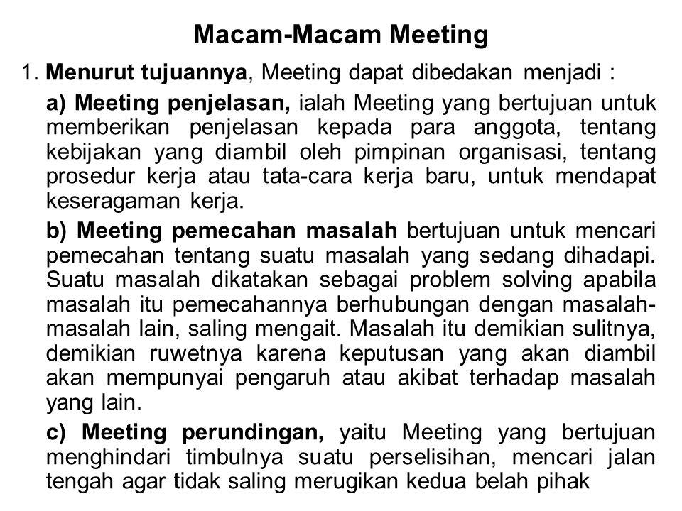 Macam-Macam Meeting 1. Menurut tujuannya, Meeting dapat dibedakan menjadi : a) Meeting penjelasan, ialah Meeting yang bertujuan untuk memberikan penje