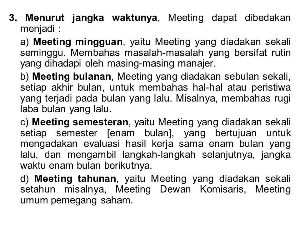 3. Menurut jangka waktunya, Meeting dapat dibedakan menjadi : a) Meeting mingguan, yaitu Meeting yang diadakan sekali seminggu. Membahas masalah-masal