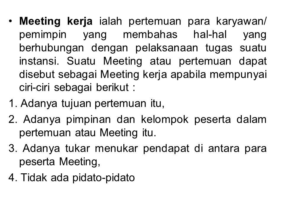 Meeting kerja ialah pertemuan para karyawan/ pemimpin yang membahas hal-hal yang berhubungan dengan pelaksanaan tugas suatu instansi.
