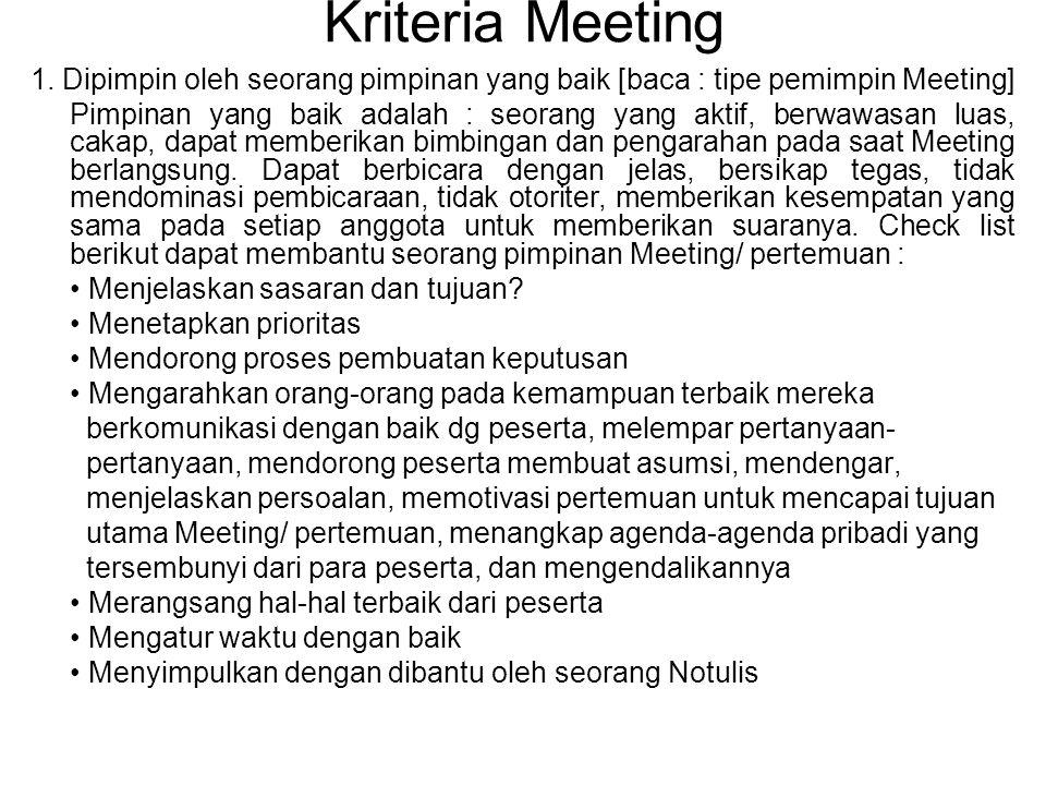Kriteria Meeting 1. Dipimpin oleh seorang pimpinan yang baik [baca : tipe pemimpin Meeting] Pimpinan yang baik adalah : seorang yang aktif, berwawasan