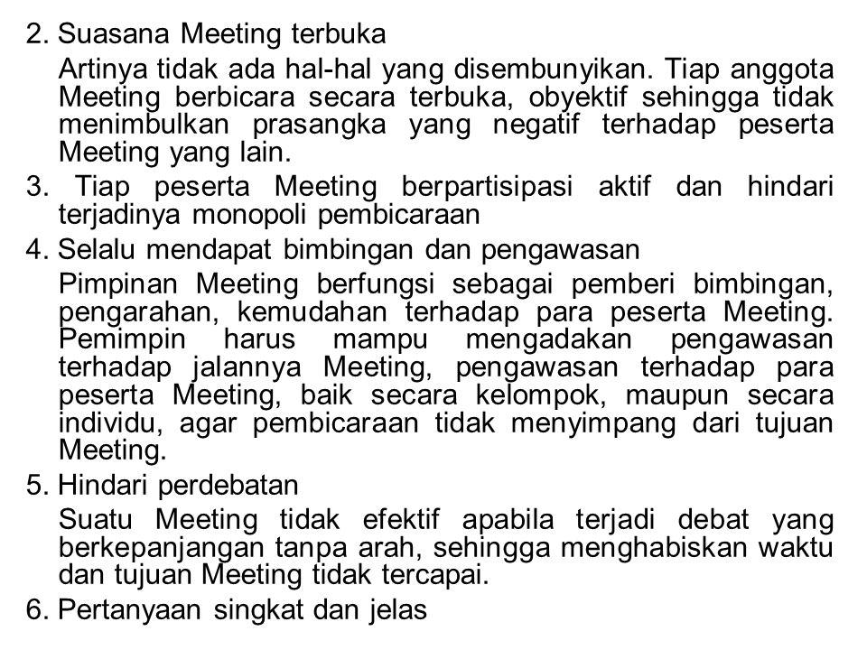 2. Suasana Meeting terbuka Artinya tidak ada hal-hal yang disembunyikan. Tiap anggota Meeting berbicara secara terbuka, obyektif sehingga tidak menimb