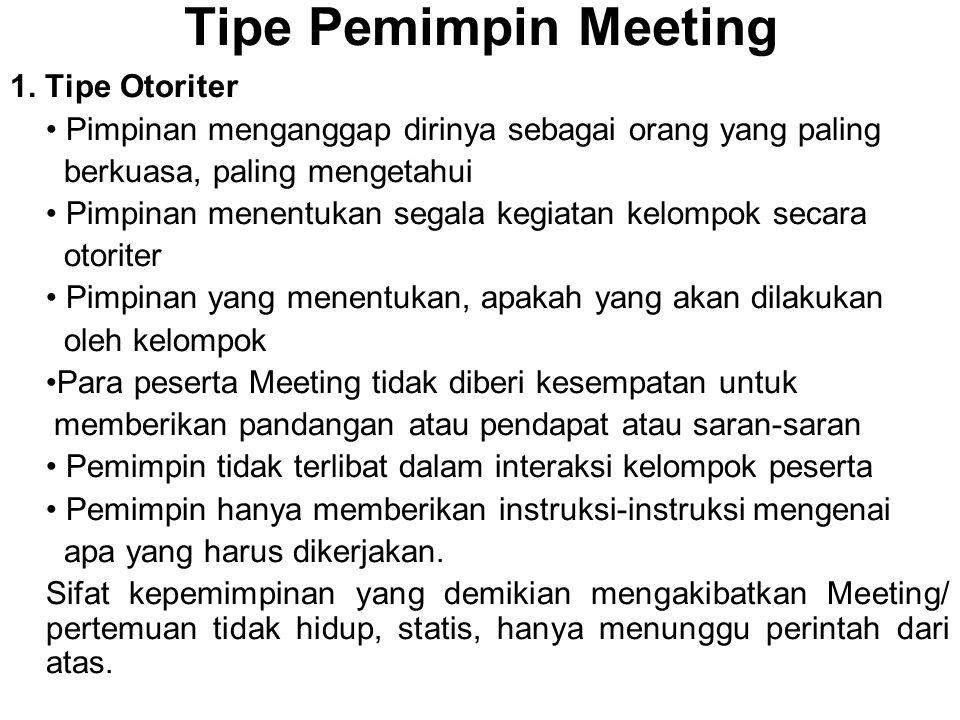 Tipe Pemimpin Meeting 1. Tipe Otoriter Pimpinan menganggap dirinya sebagai orang yang paling berkuasa, paling mengetahui Pimpinan menentukan segala ke
