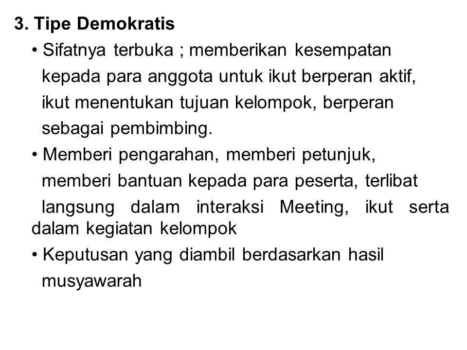 3. Tipe Demokratis Sifatnya terbuka ; memberikan kesempatan kepada para anggota untuk ikut berperan aktif, ikut menentukan tujuan kelompok, berperan s