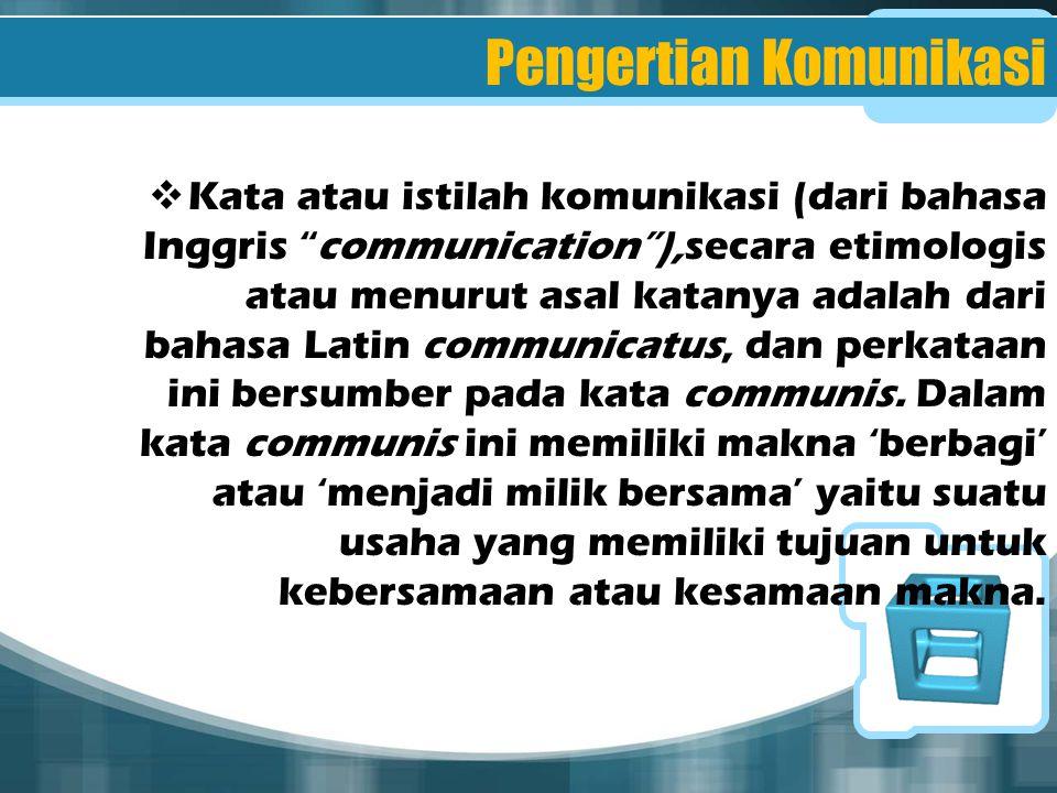 """Pengertian Komunikasi  Kata atau istilah komunikasi (dari bahasa Inggris """"communication""""),secara etimologis atau menurut asal katanya adalah dari bah"""