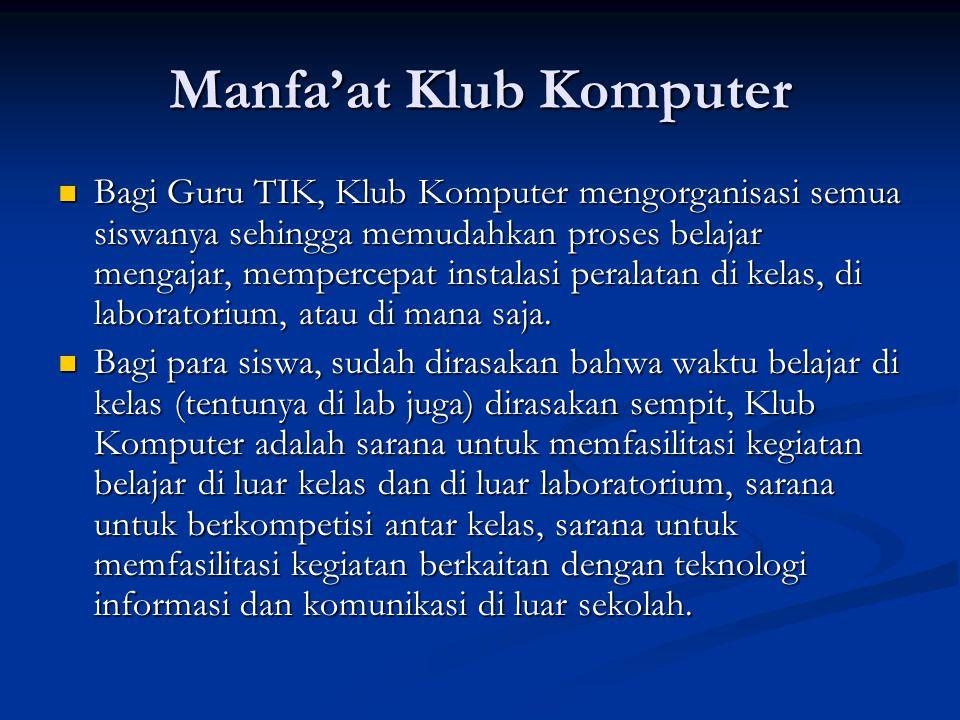 Manfa'at Klub Komputer Bagi Guru TIK, Klub Komputer mengorganisasi semua siswanya sehingga memudahkan proses belajar mengajar, mempercepat instalasi peralatan di kelas, di laboratorium, atau di mana saja.