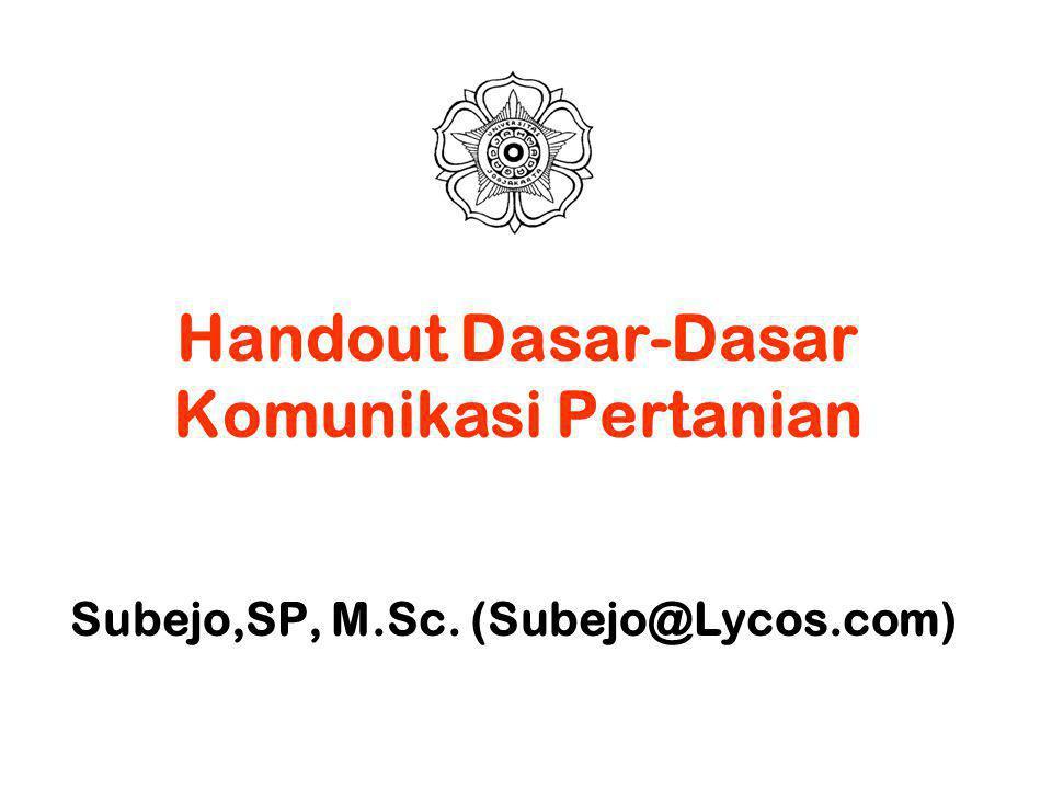 Handout Dasar-Dasar Komunikasi Pertanian Subejo,SP, M.Sc. (Subejo@Lycos.com)