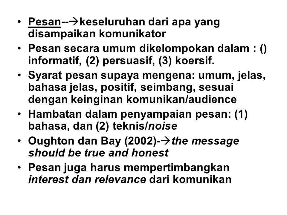 Pesan--  keseluruhan dari apa yang disampaikan komunikator Pesan secara umum dikelompokan dalam : () informatif, (2) persuasif, (3) koersif. Syarat p