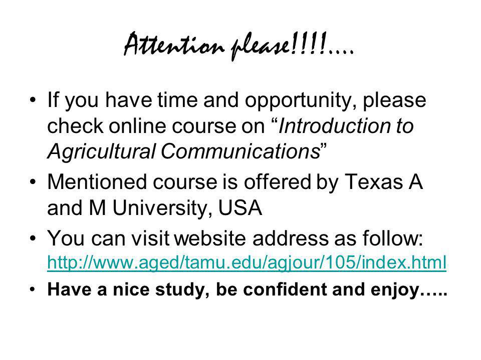 "Attention please!!!!.... If you have time and opportunity, please check online course on ""Introduction to Agricultural Communications"" Mentioned cours"