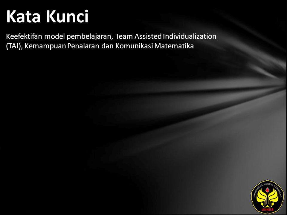 Kata Kunci Keefektifan model pembelajaran, Team Assisted Individualization (TAI), Kemampuan Penalaran dan Komunikasi Matematika