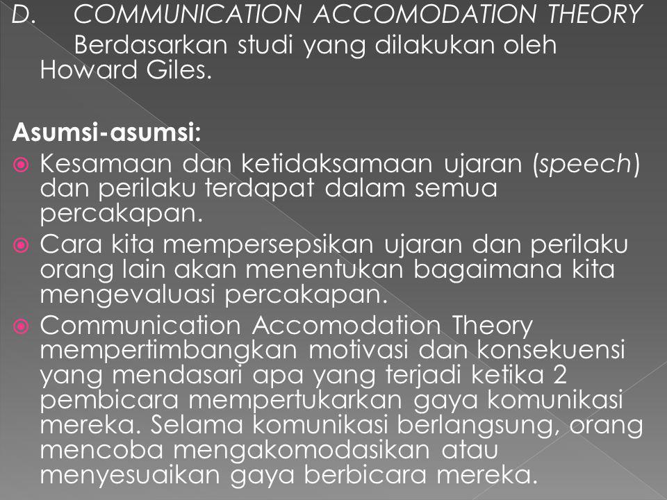 D.COMMUNICATION ACCOMODATION THEORY Berdasarkan studi yang dilakukan oleh Howard Giles.