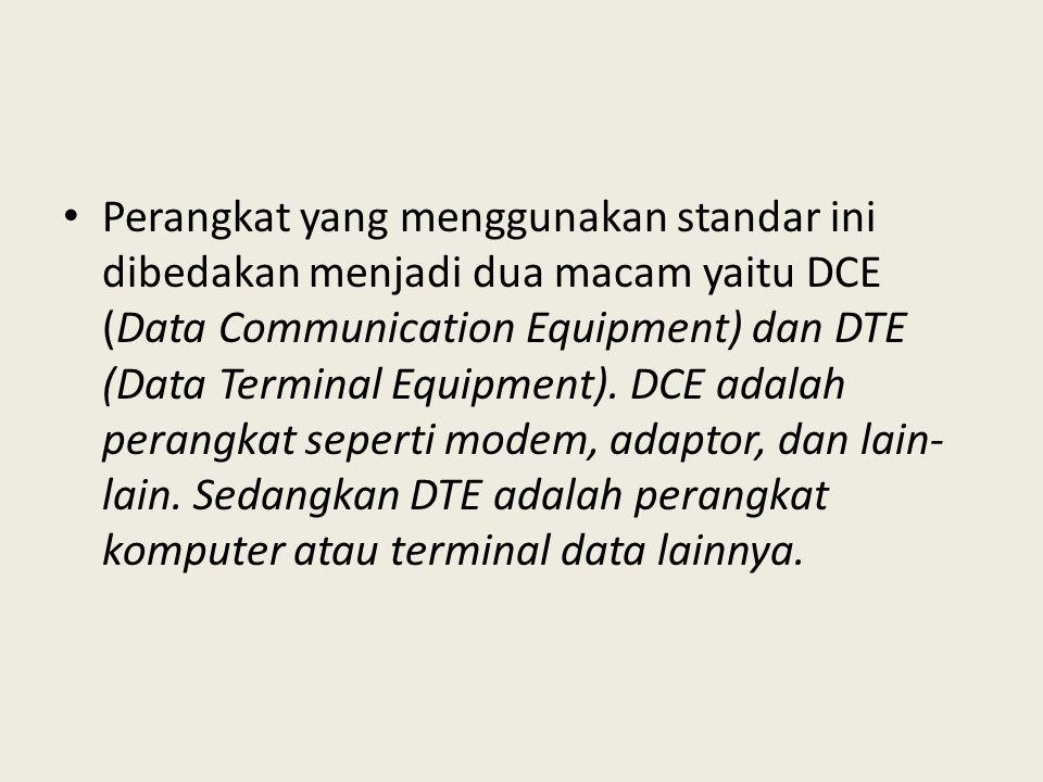 Perangkat yang menggunakan standar ini dibedakan menjadi dua macam yaitu DCE (Data Communication Equipment) dan DTE (Data Terminal Equipment). DCE ada