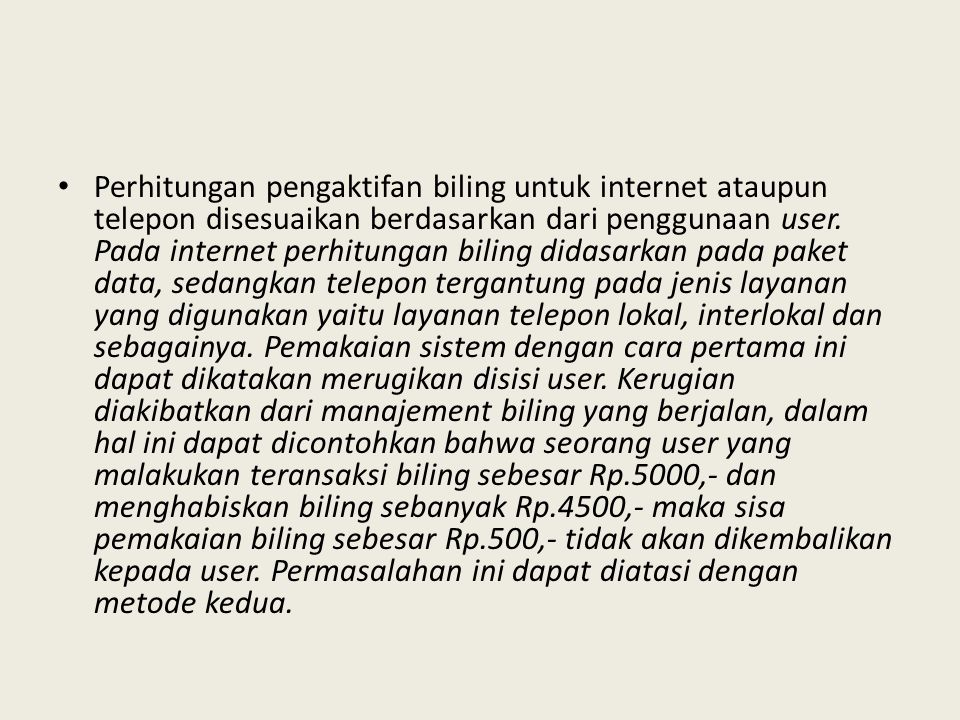 Perhitungan pengaktifan biling untuk internet ataupun telepon disesuaikan berdasarkan dari penggunaan user. Pada internet perhitungan biling didasarka