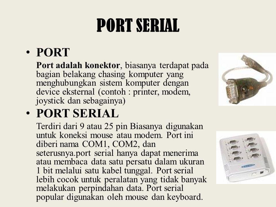 PORT SERIAL PORT Port adalah konektor, biasanya terdapat pada bagian belakang chasing komputer yang menghubungkan sistem komputer dengan device ekster
