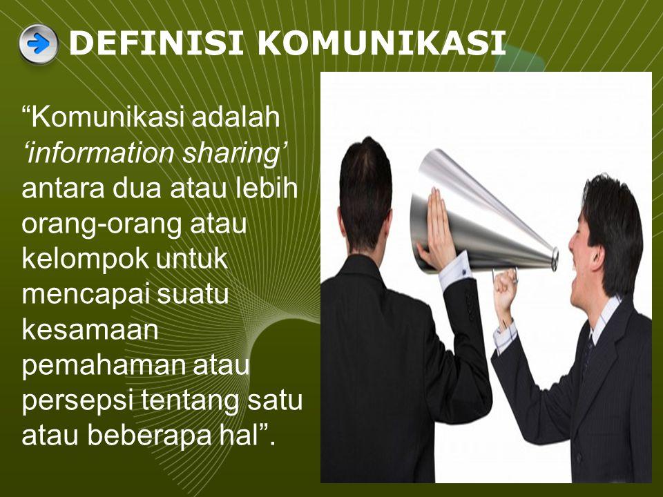 DEFINISI KOMUNIKASI Komunikasi adalah 'information sharing' antara dua atau lebih orang-orang atau kelompok untuk mencapai suatu kesamaan pemahaman atau persepsi tentang satu atau beberapa hal .
