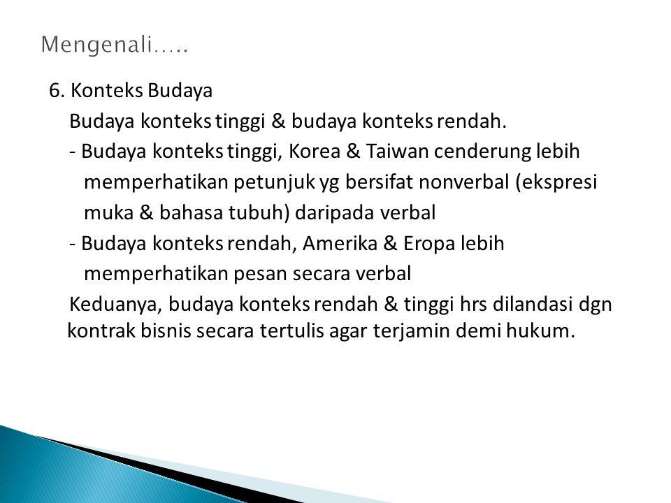 6.Konteks Budaya Budaya konteks tinggi & budaya konteks rendah.