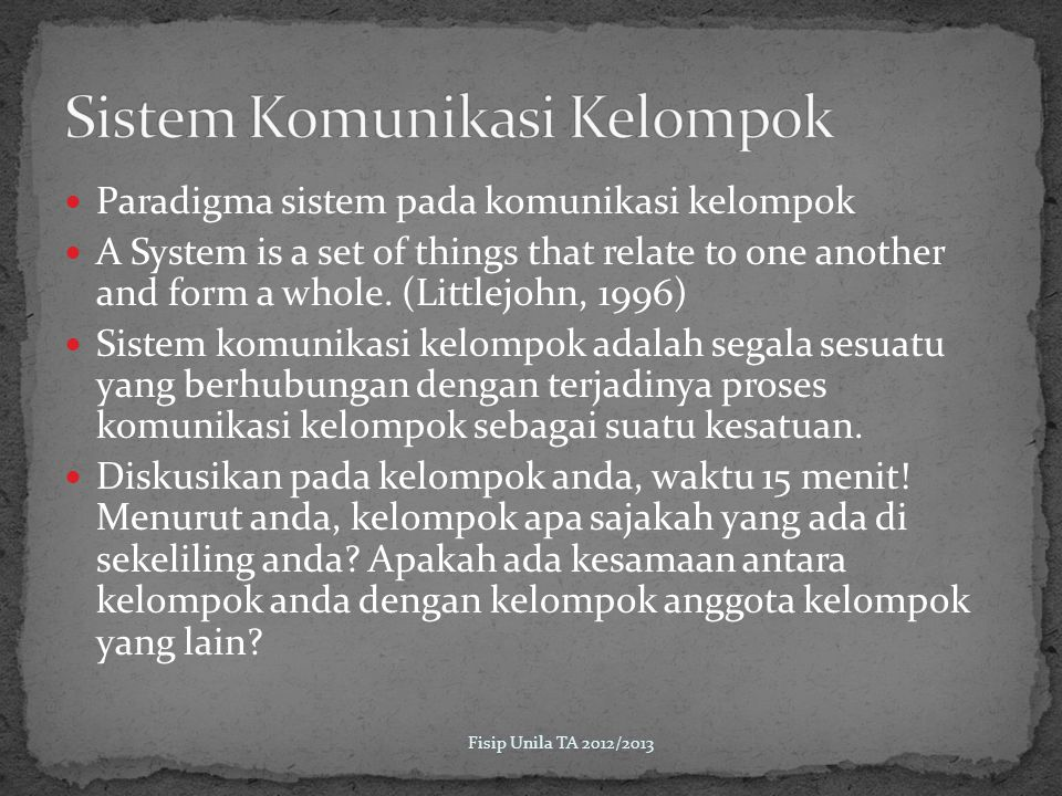 Paradigma sistem pada komunikasi kelompok A System is a set of things that relate to one another and form a whole. (Littlejohn, 1996) Sistem komunikas