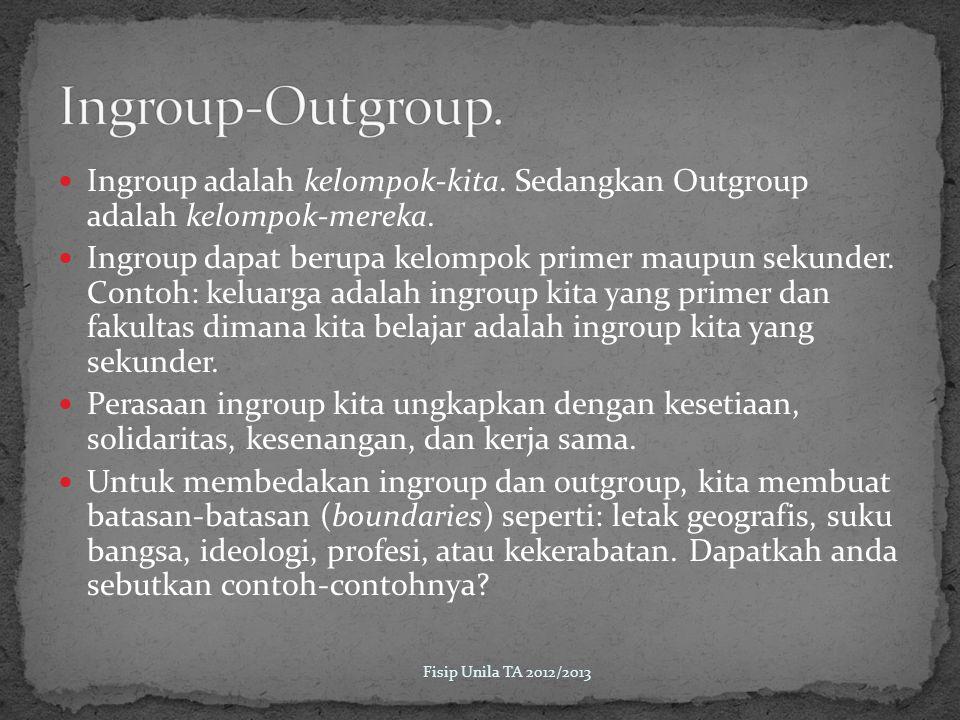 Ingroup adalah kelompok-kita.Sedangkan Outgroup adalah kelompok-mereka.