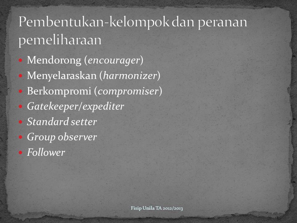 Mendorong (encourager) Menyelaraskan (harmonizer) Berkompromi (compromiser) Gatekeeper/expediter Standard setter Group observer Follower Fisip Unila TA 2012/2013