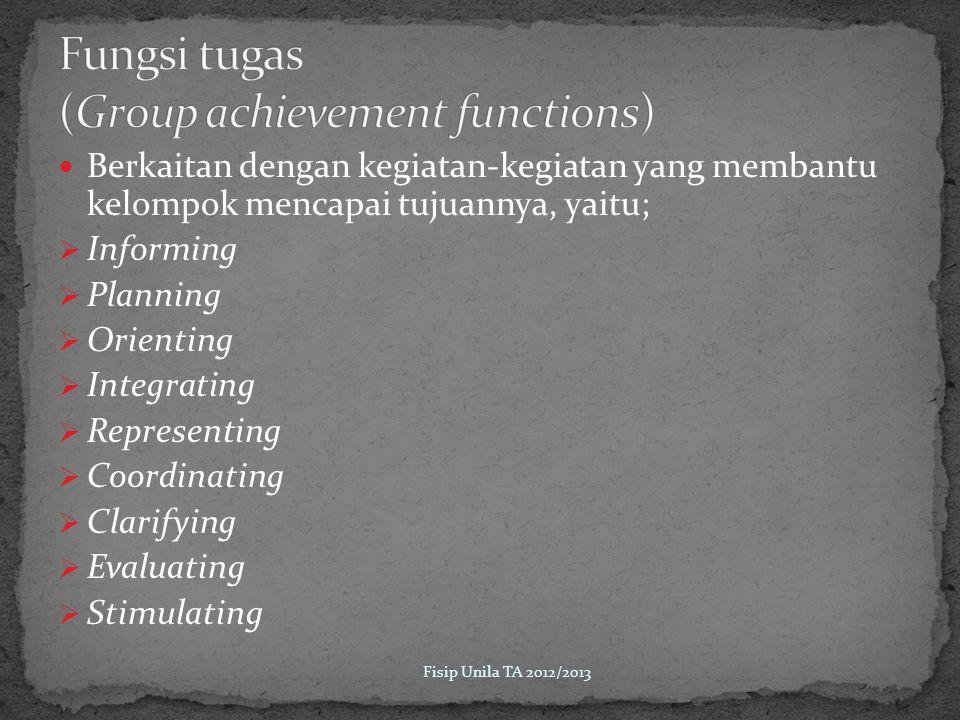 Berkaitan dengan kegiatan-kegiatan yang membantu kelompok mencapai tujuannya, yaitu;  Informing  Planning  Orienting  Integrating  Representing  Coordinating  Clarifying  Evaluating  Stimulating Fisip Unila TA 2012/2013