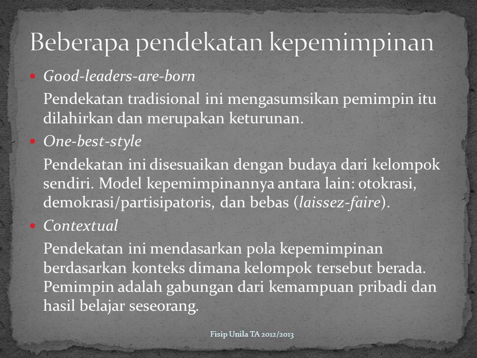 Good-leaders-are-born Pendekatan tradisional ini mengasumsikan pemimpin itu dilahirkan dan merupakan keturunan.