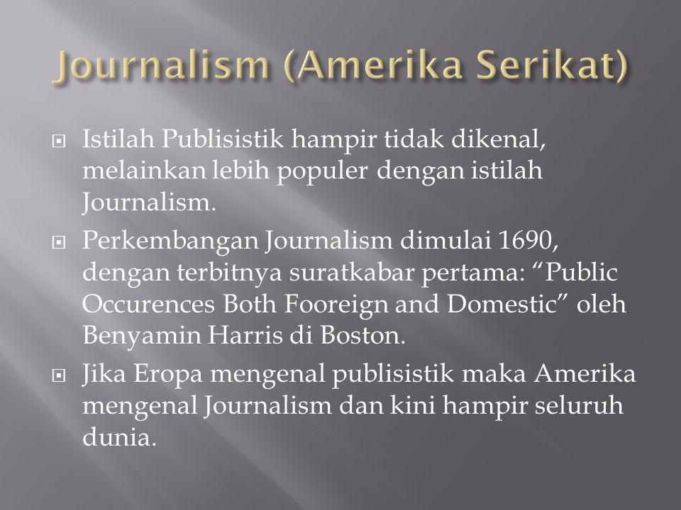  Istilah Publisistik hampir tidak dikenal, melainkan lebih populer dengan istilah Journalism.  Perkembangan Journalism dimulai 1690, dengan terbitny