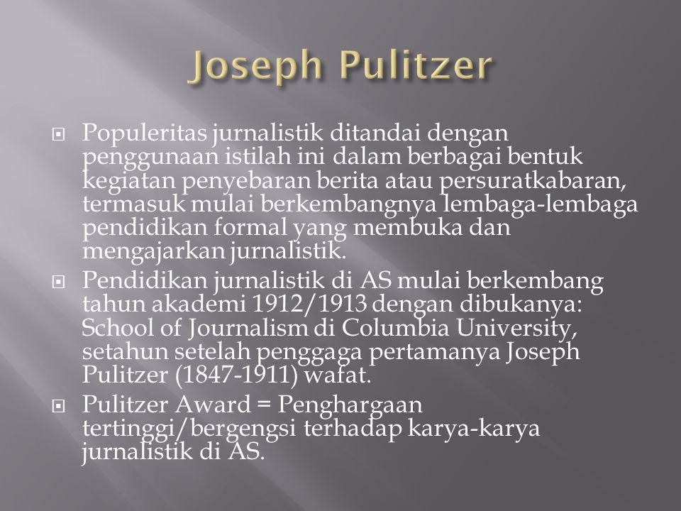  Populeritas jurnalistik ditandai dengan penggunaan istilah ini dalam berbagai bentuk kegiatan penyebaran berita atau persuratkabaran, termasuk mulai