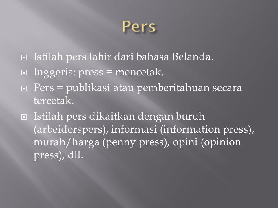  Istilah pers lahir dari bahasa Belanda.  Inggeris: press = mencetak.  Pers = publikasi atau pemberitahuan secara tercetak.  Istilah pers dikaitka