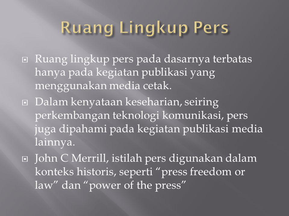  Ruang lingkup pers pada dasarnya terbatas hanya pada kegiatan publikasi yang menggunakan media cetak.  Dalam kenyataan keseharian, seiring perkemba