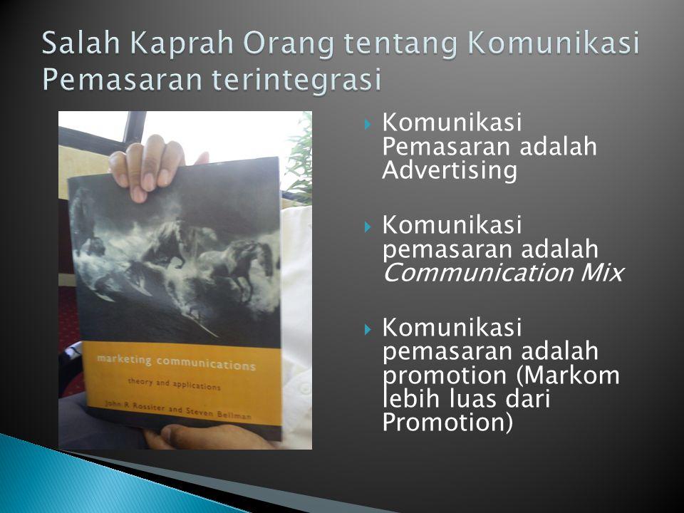  Komunikasi Pemasaran adalah Advertising  Komunikasi pemasaran adalah Communication Mix  Komunikasi pemasaran adalah promotion (Markom lebih luas d