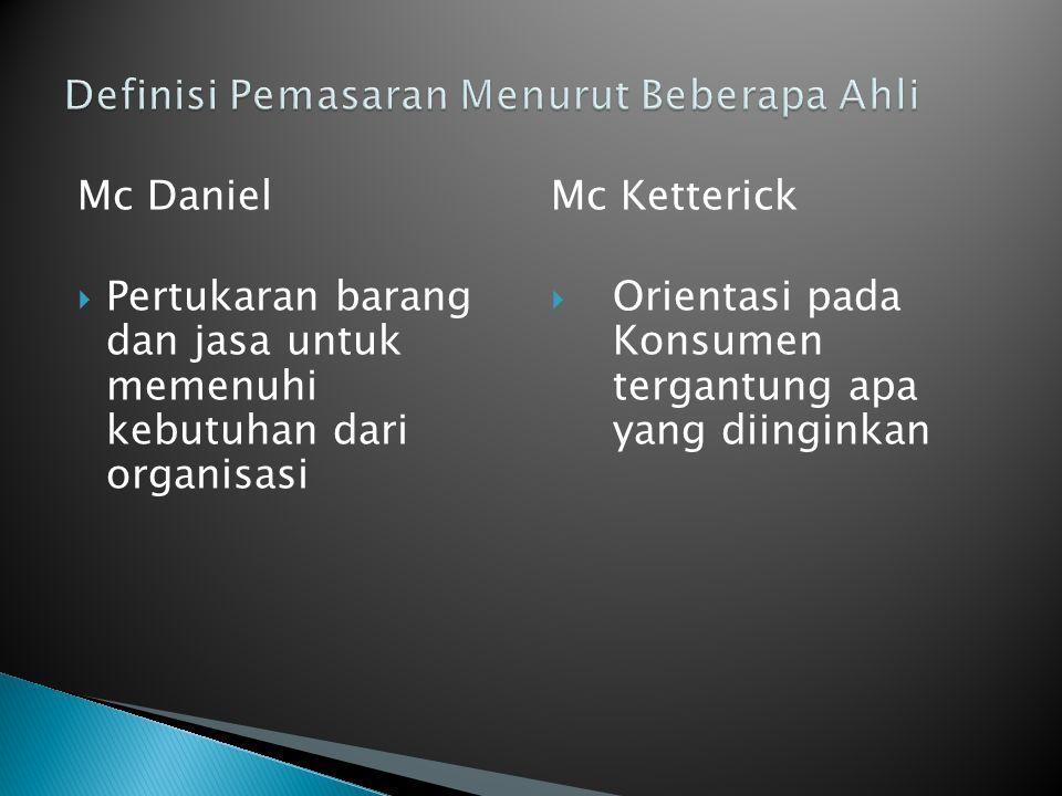 Mc Daniel  Pertukaran barang dan jasa untuk memenuhi kebutuhan dari organisasi Mc Ketterick  Orientasi pada Konsumen tergantung apa yang diinginkan