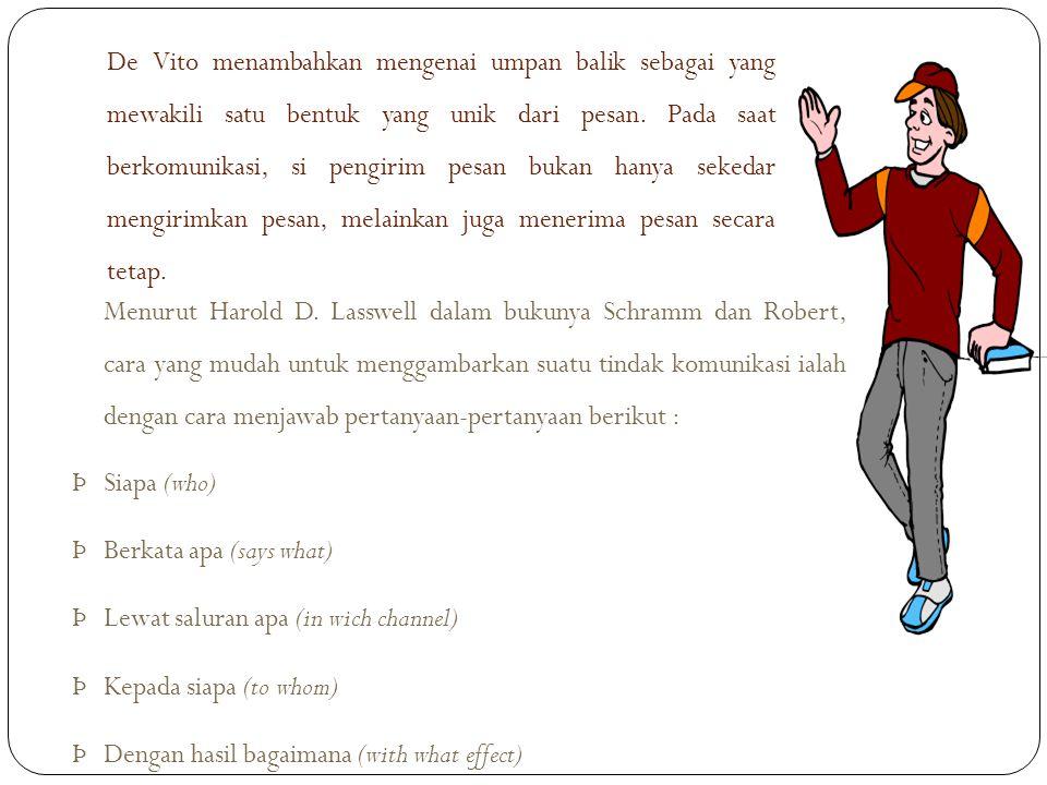 De Vito menambahkan mengenai umpan balik sebagai yang mewakili satu bentuk yang unik dari pesan. Pada saat berkomunikasi, si pengirim pesan bukan hany