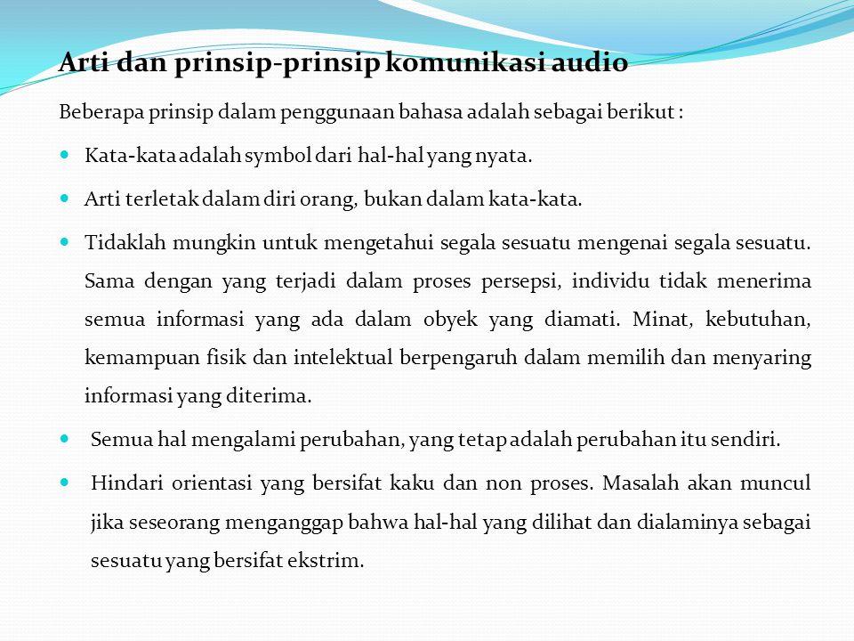 Arti dan prinsip-prinsip komunikasi audio Beberapa prinsip dalam penggunaan bahasa adalah sebagai berikut : Kata-kata adalah symbol dari hal-hal yang