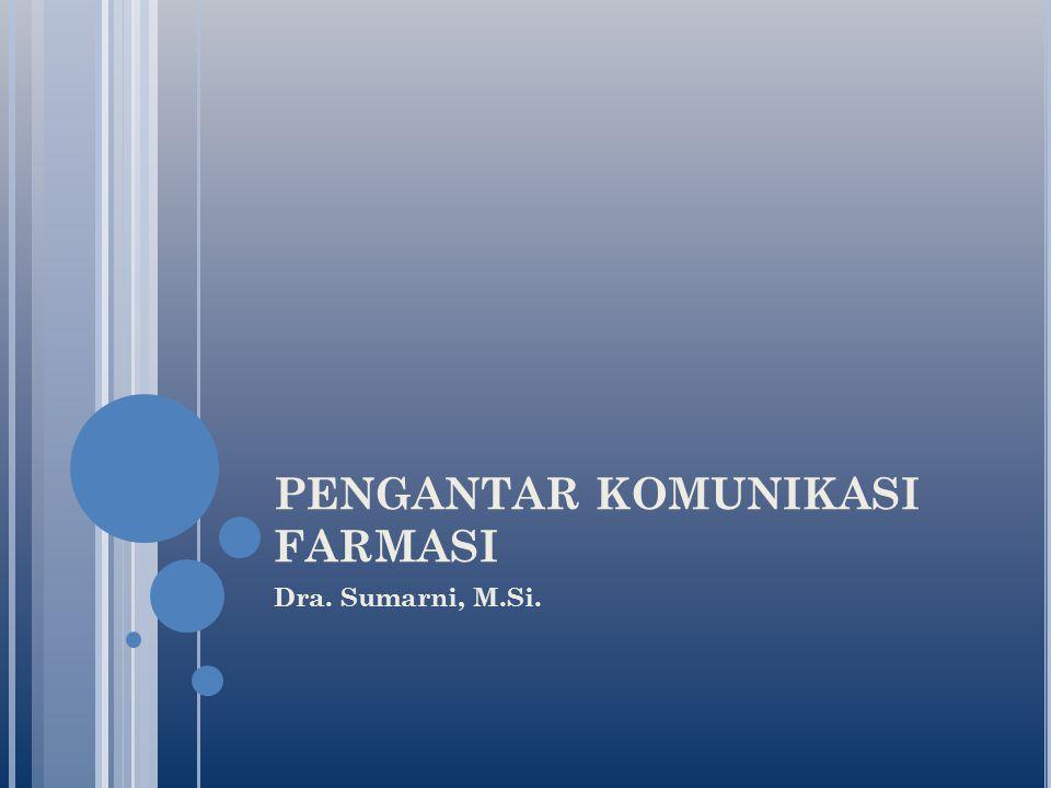 PENGANTAR KOMUNIKASI FARMASI Dra. Sumarni, M.Si.