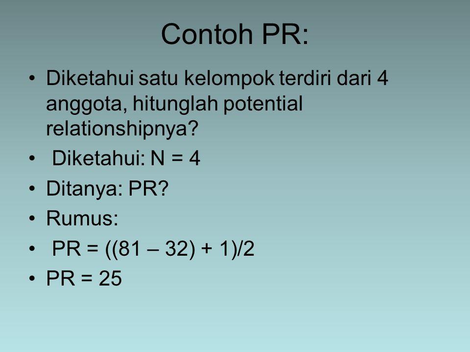 Diketahui satu kelompok terdiri dari 4 anggota, hitunglah potential relationshipnya? Diketahui: N = 4 Ditanya: PR? Rumus: PR = ((81 – 32) + 1)/2 PR =