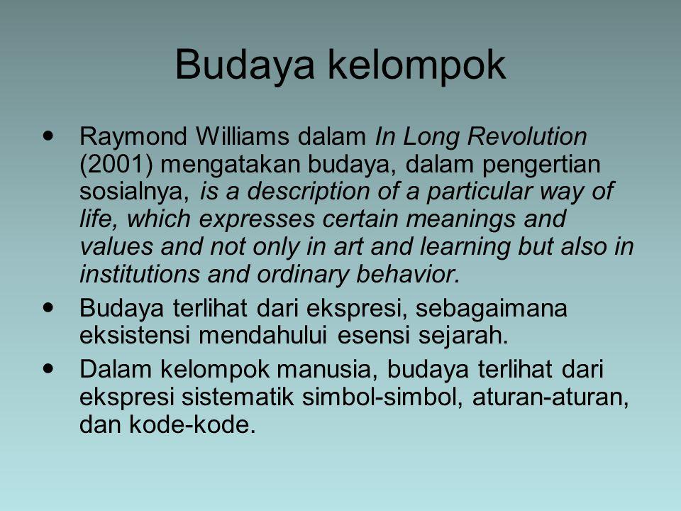 Raymond Williams dalam In Long Revolution (2001) mengatakan budaya, dalam pengertian sosialnya, is a description of a particular way of life, which ex