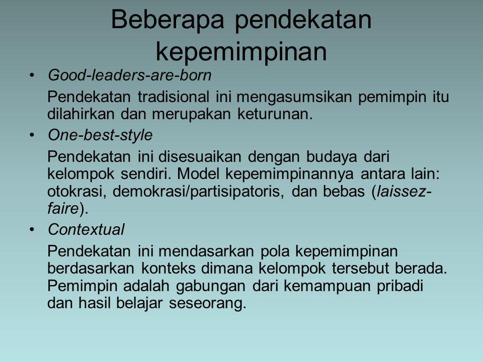Good-leaders-are-born Pendekatan tradisional ini mengasumsikan pemimpin itu dilahirkan dan merupakan keturunan. One-best-style Pendekatan ini disesuai