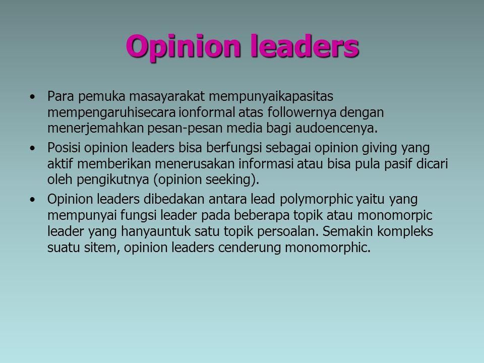 Opinion leaders Para pemuka masayarakat mempunyaikapasitas mempengaruhisecara ionformal atas followernya dengan menerjemahkan pesan-pesan media bagi a