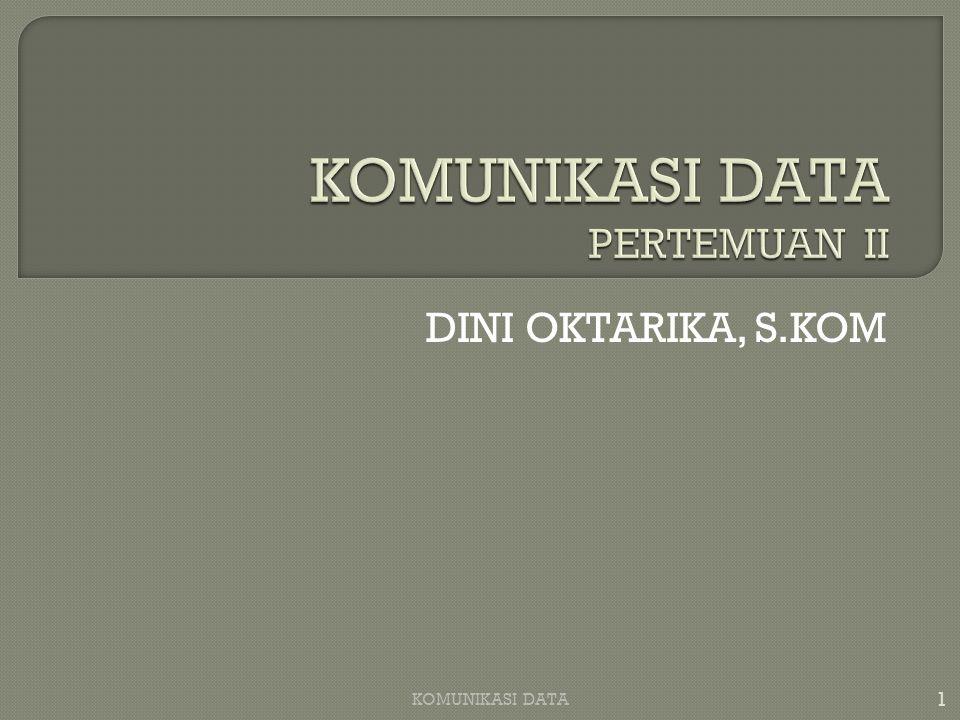 DINI OKTARIKA, S.KOM 1 KOMUNIKASI DATA