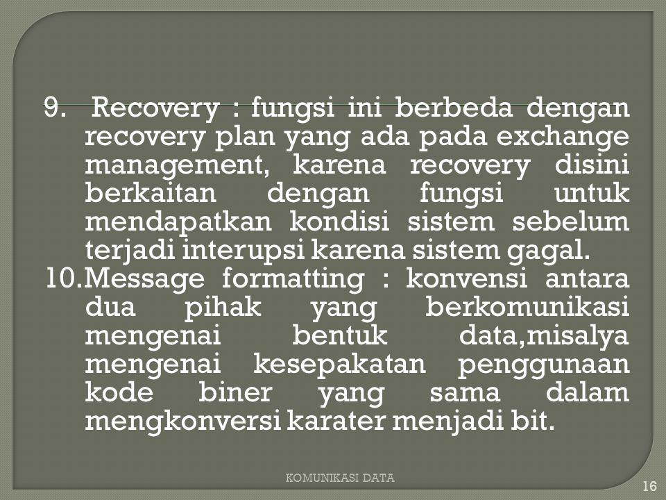 9. Recovery : fungsi ini berbeda dengan recovery plan yang ada pada exchange management, karena recovery disini berkaitan dengan fungsi untuk mendapat