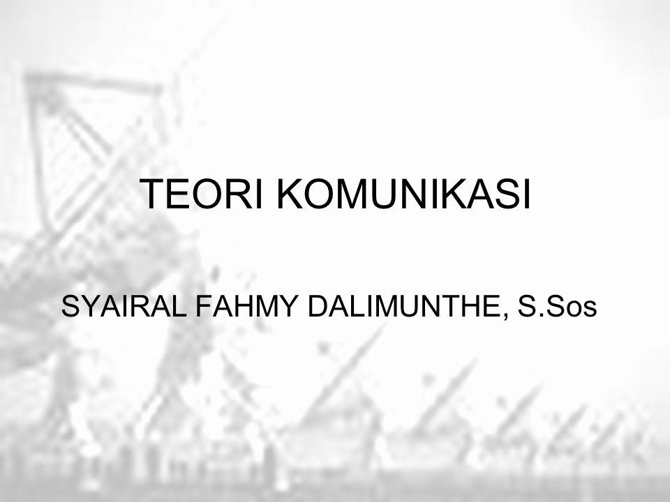 TEORI KOMUNIKASI SYAIRAL FAHMY DALIMUNTHE, S.Sos
