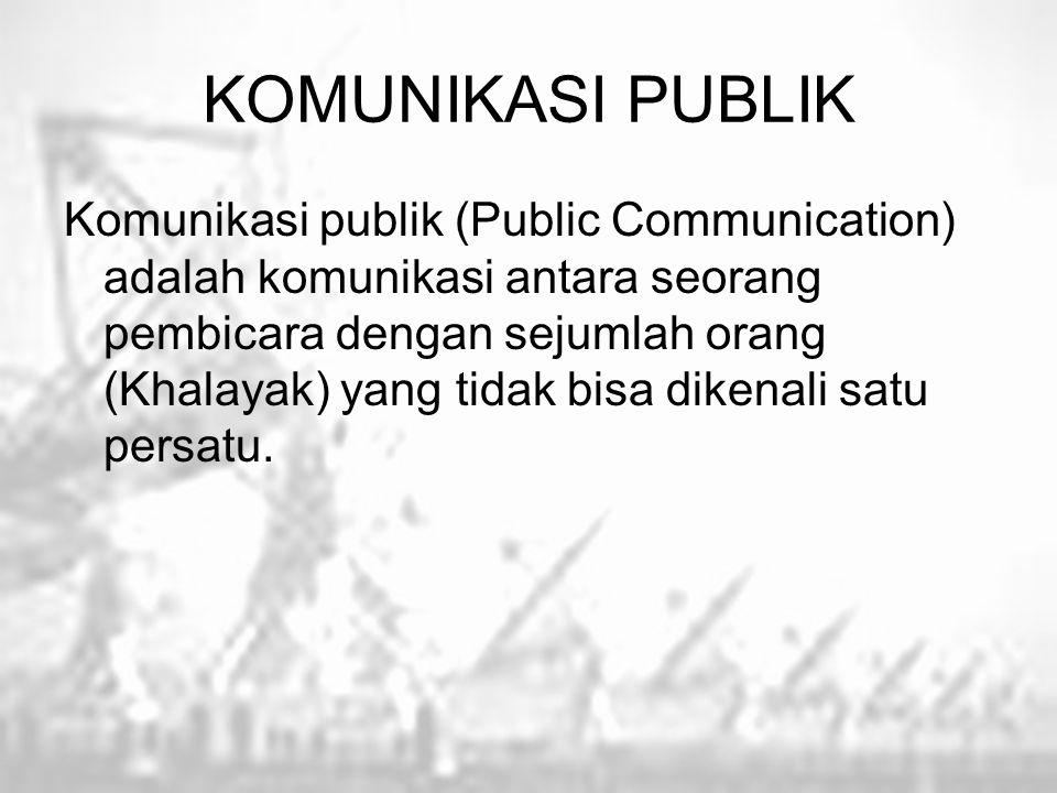 KOMUNIKASI PUBLIK Komunikasi publik (Public Communication) adalah komunikasi antara seorang pembicara dengan sejumlah orang (Khalayak) yang tidak bisa