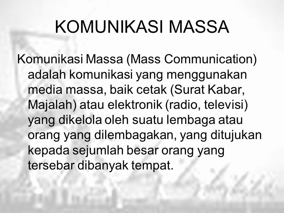 KOMUNIKASI MASSA Komunikasi Massa (Mass Communication) adalah komunikasi yang menggunakan media massa, baik cetak (Surat Kabar, Majalah) atau elektron