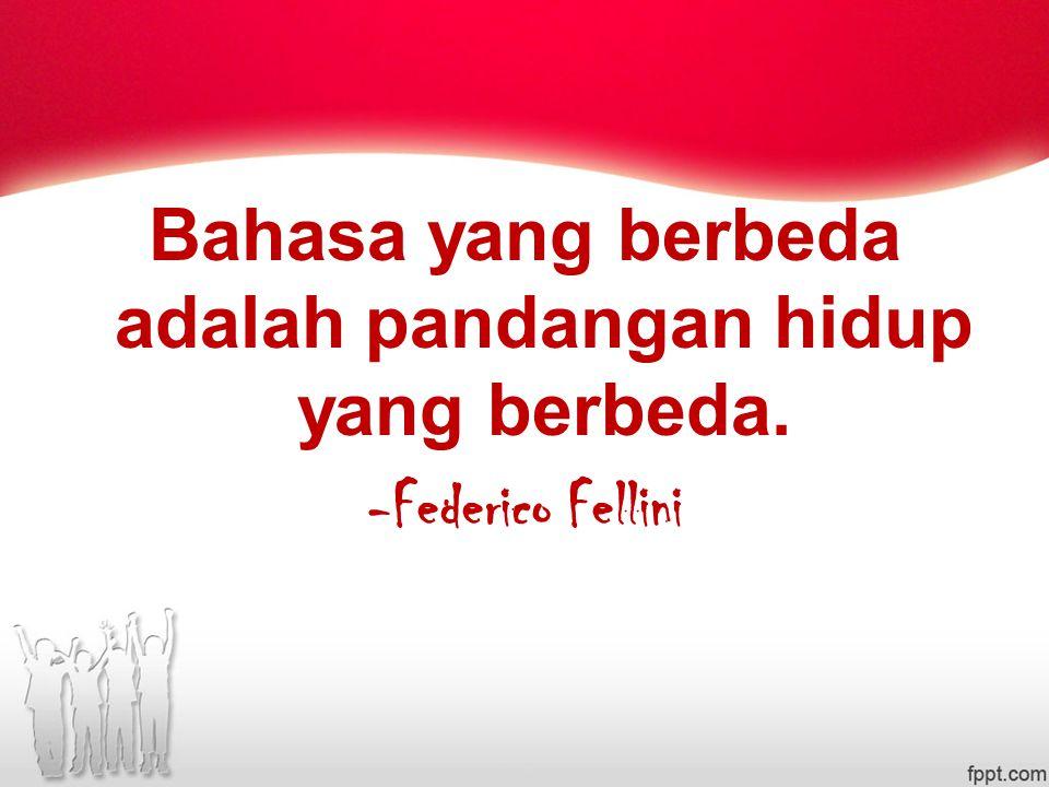 Bahasa yang berbeda adalah pandangan hidup yang berbeda. -Federico Fellini