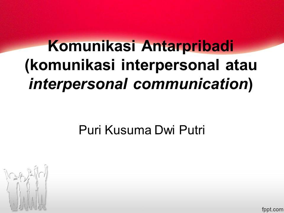 Komunikasi Antarpribadi (komunikasi interpersonal atau interpersonal communication) Puri Kusuma Dwi Putri